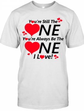 You'Re Still The One You'Re Always Be The One I Love T-Shirt