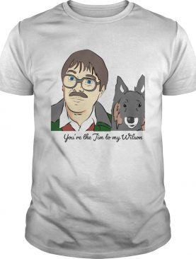 Youre The Jim To Wilson shirt