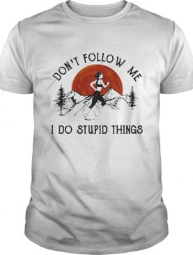 Dont follow me I do stupid things run shirt