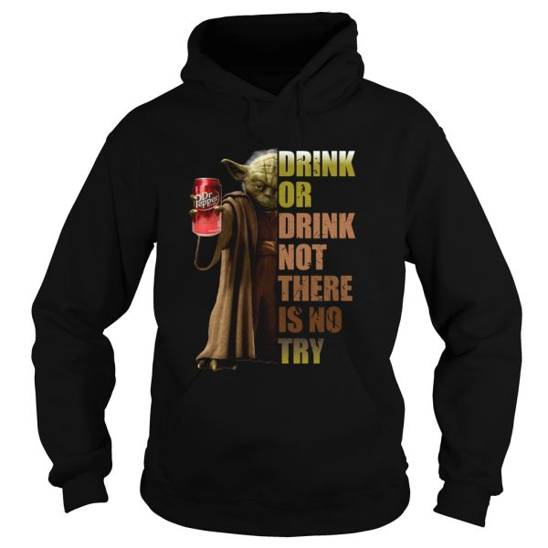 Dr Pepper Master Yoda drink or drink not there is no try  Hoodie