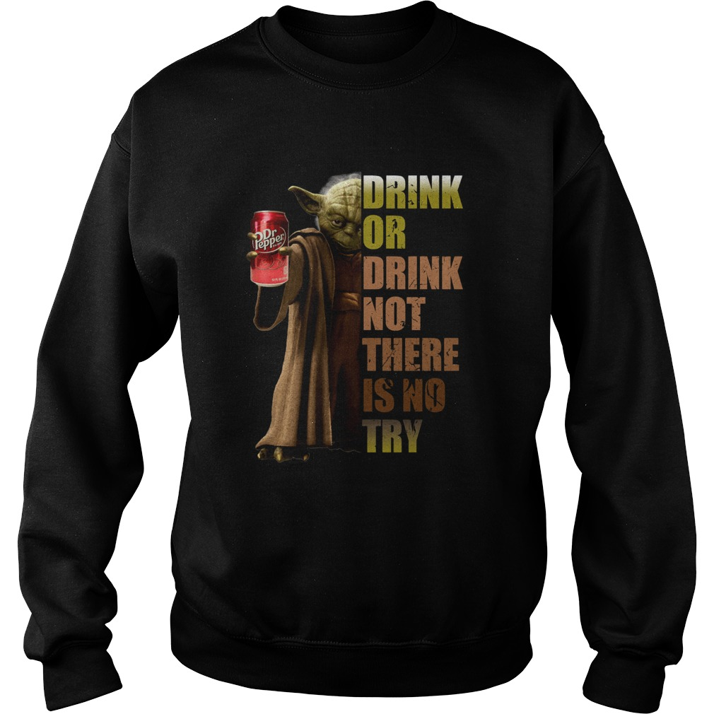 Dr Pepper Master Yoda drink or drink not there is no try  Sweatshirt