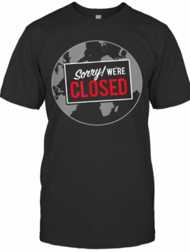 Earth Closed. 2020 Remembrance T-Shirt