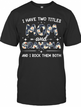 Floral I Have Two Titles Mom And Grandma For Grammy T-Shirt