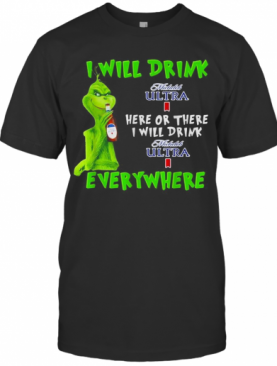 Grinch I Will Drink Michelob Ultra Here Or There I Will Drink Michelob Ultra Everywhere T-Shirt