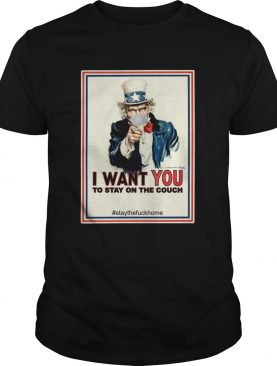 I Want You To Stay On The Couch Stay The Fuck Home shirt
