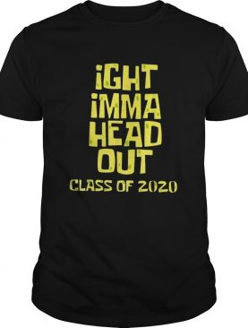 Ight imma head out class of 2020 shirt