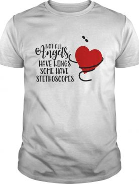 Not All Angels Have Wings Some Have Stethoscopes shirt