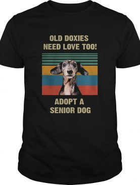 Old doxies need love too adopt a senior dog vintage shirt