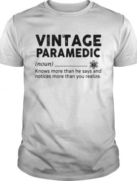 Vintage Paramedic Knows More Than He Says And Notices More Than You Realize shirt