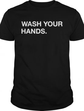Wash Your Hands 2020 shirt