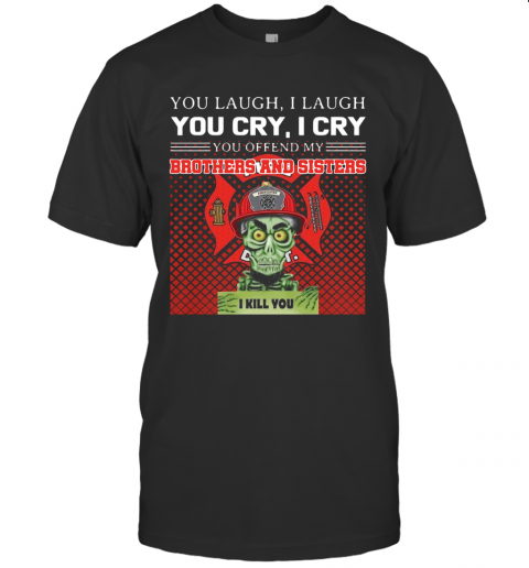 You Laugh I Laugh You Cry I Cry You Offend My Brothers And Sisters I Kill You T Shirt Classic Mens T shirt