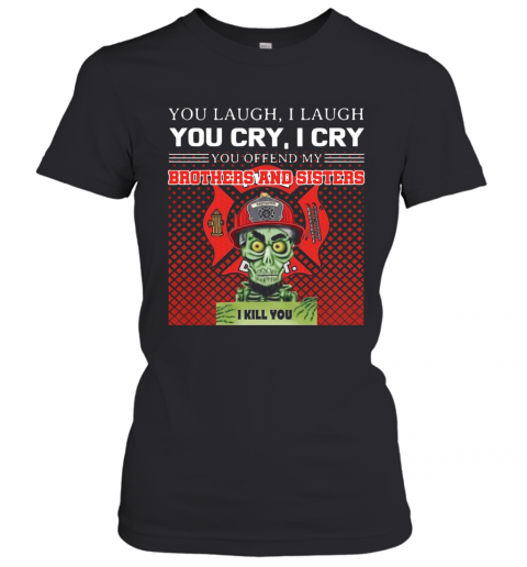 You Laugh I Laugh You Cry I Cry You Offend My Brothers And Sisters I Kill You T-Shirt Classic Women's T-shirt
