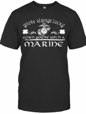 You'Re Always Lucky When You'Re With A Marine T-Shirt