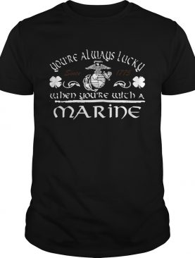 Youre Always Lucky When Youre With A Marine shirt