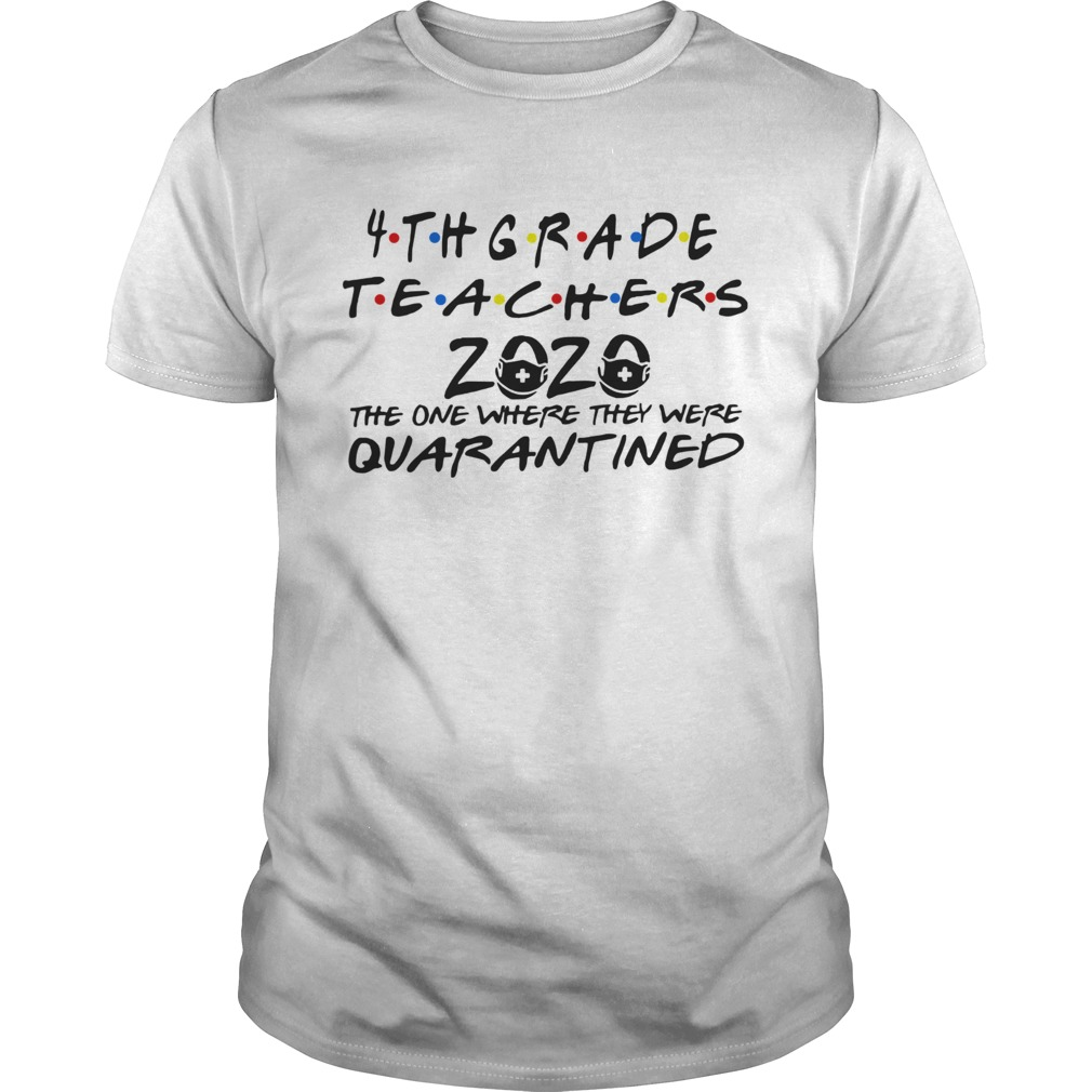 4thgrade Teachers 2020 The One Where They Were Quarantined shirt – Cheap T shirts Store Online Shopping- Gift Trending Design T Shirt