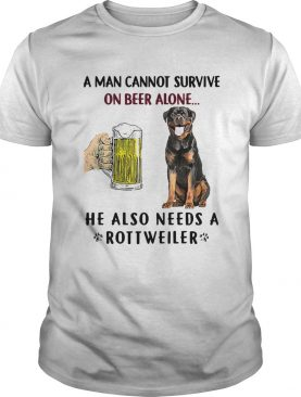 A Man Cannot Survive On Beer Alone He Also Needs A Rottweiler shirt