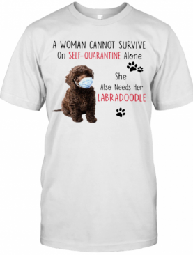 A Woman Cannot Survive On Self Quarantine Alone She Also Needs Her Labradoodle T-Shirt