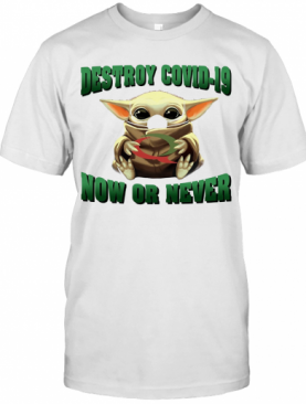 Baby Yoda Hug Quiznos Destroy Covid 19 Now Or Never T-Shirt