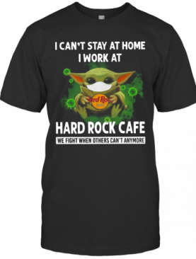 Baby Yoda I Can'T Stay At Home I Work At Hard Rock Cafe T-Shirt