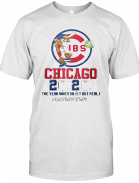Chicago Cubs 2020 The Year When Shit Got Real #Quarantined T-Shirt