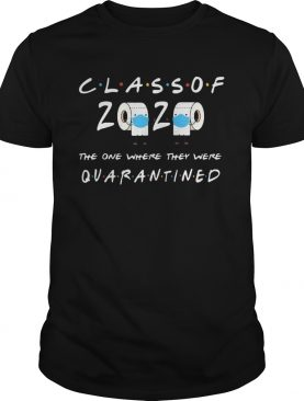 Class Of 2020 One Where They Quarantined shirt