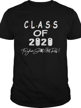 Class Of 2020 The Year When Shit Got Real Graduation Gifts Dad Grandpa shirt