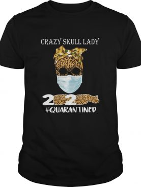 Crazy Skull Lady 2020 Quarantine shirt
