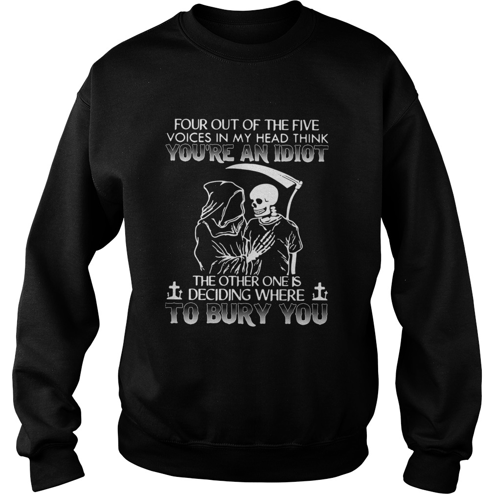 Four Out Of The Five Voices In My Head Think Youre An Idiot  Sweatshirt