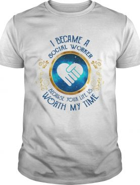 I became a social worker because her game is worth my time shirt
