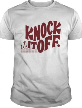 Knock It Off shirt