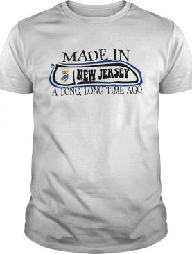 Made In New Jersey Long Long Time Ago shirt