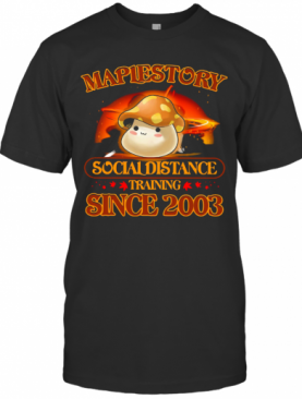 Maplestory Social Distance Training Since 2003 T-Shirt