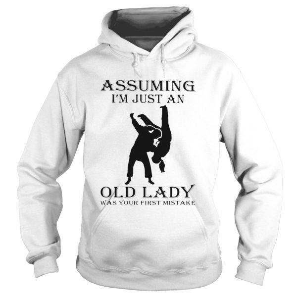 Martial arts assuming Im just an old lady was your first mistake  Hoodie