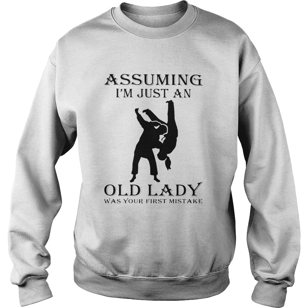 Martial arts assuming Im just an old lady was your first mistake  Sweatshirt
