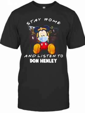 Mickey Mouse Stay Home And Listen To Don Henley T-Shirt