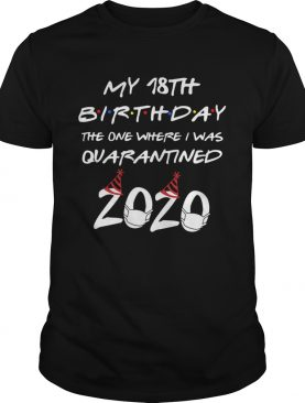 My 18th Birthday The One Where I Was Quarantined 2020 shirt