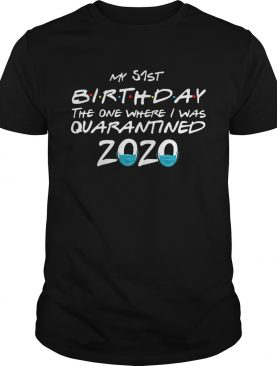 My 51st Birthday The One Where I Was Quarantined 2020 shirt