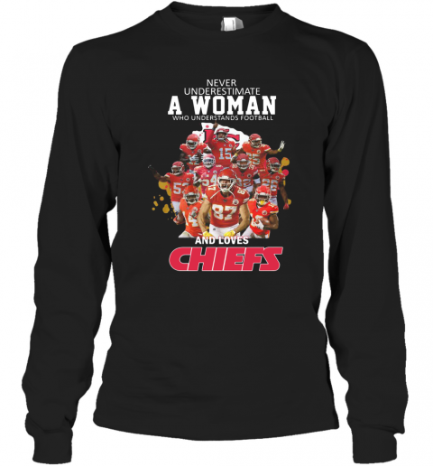 Never Underestimate A Woman Who Understands Football And Loves Chiefs T-Shirt Long Sleeved T-shirt