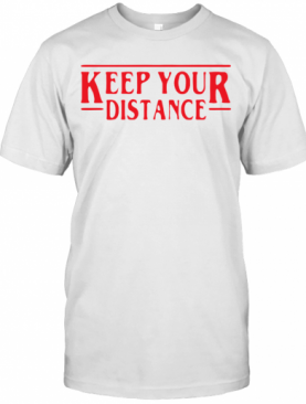 Nice Stranger Things Keep Your Distance COVID 19 T-Shirt