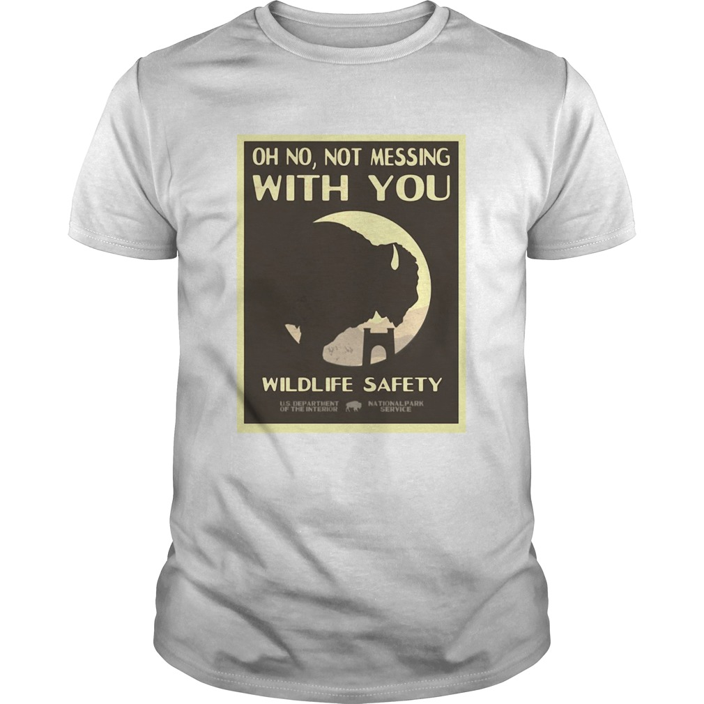 Oh No Not Messing With You Wildlife Safety shirt – Cheap T shirts Store Online Shopping- Gift Trending Design T Shirt