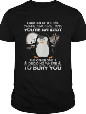 Penguin four out of the five voices in my head think youre an idiot the other one is deciding wher