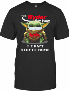 Ryder Ever Better Baby Yoda I Can'T Stay Home T-Shirt