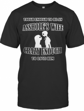Tough Enough To Be An Asshole'S Wife Crazy Enough To Love Him 2020 T-Shirt