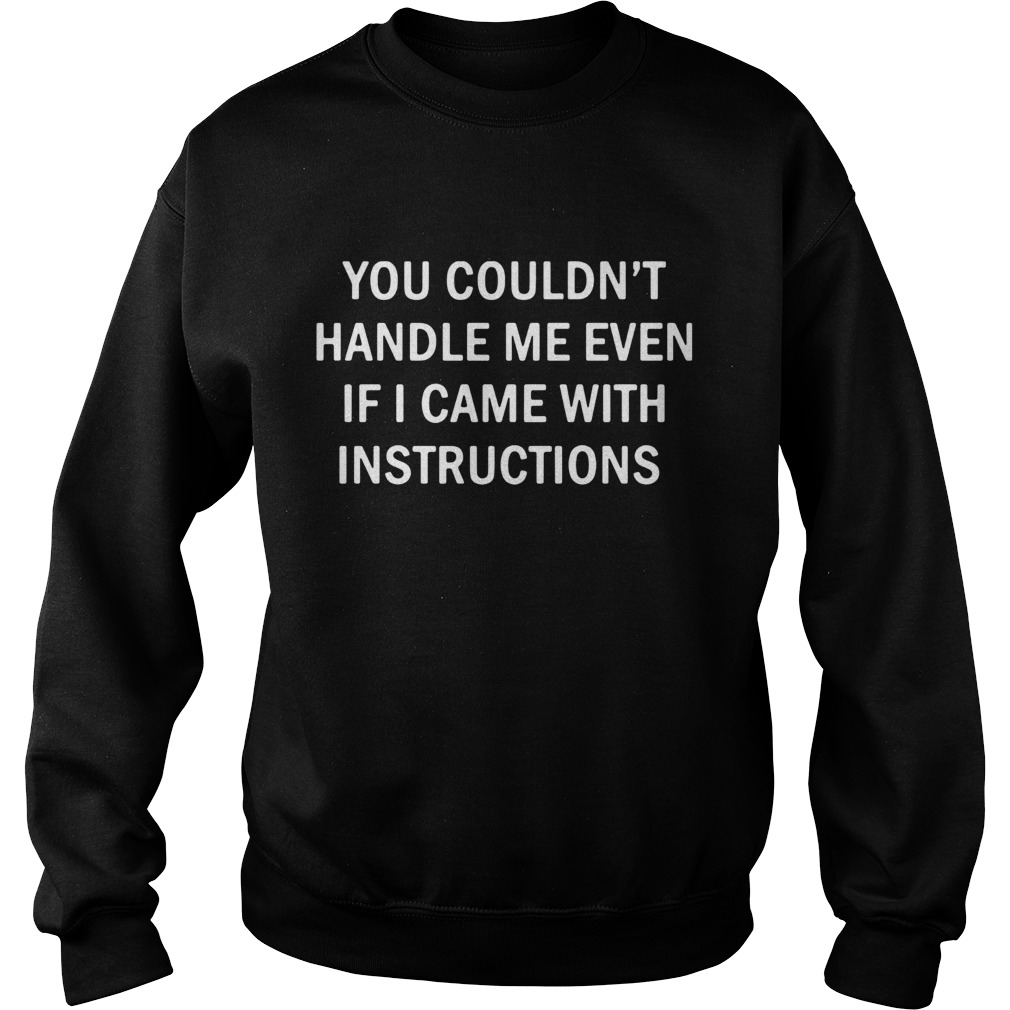 You Couldnt Handle Me Even If I Came With Instructions shirt – Cheap T shirts Store Online Shopping- Gift Trending Design T Shirt