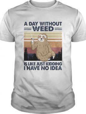 A day without weed is like just kidding I have no idea sloth vintage shirt