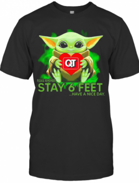 Baby Yoda Hug Quiktrip Please Remember Stay 6 Feet Have A Nice Day T-Shirt