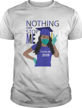 Black girl graduating nothing can stop me class of 2020 mask covid19 shirt