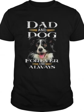 Dad and Dog forever and always shirt