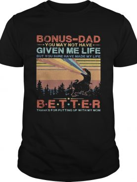 Dinosaur bonusdad you may not have given me life but you sure have made my life better thanks for