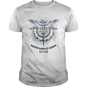 Dragonfly Whisper Words Of Wisdom Let It Be  Unisex